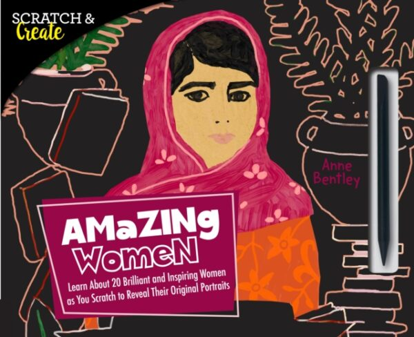Scratch & Create: Amazing Women : Learn About 20 Brilliant and Inspiring Women as you Scratch to Reveal Their Original Portraits